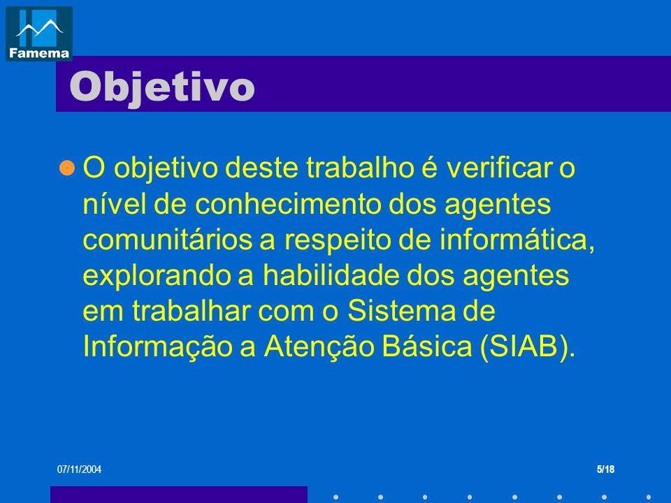 07/11/20045/18 Objetivo O objetivo deste trabalho é verificar o nível de conhecimento dos agentes comunitários a respeito de informática, explorando a