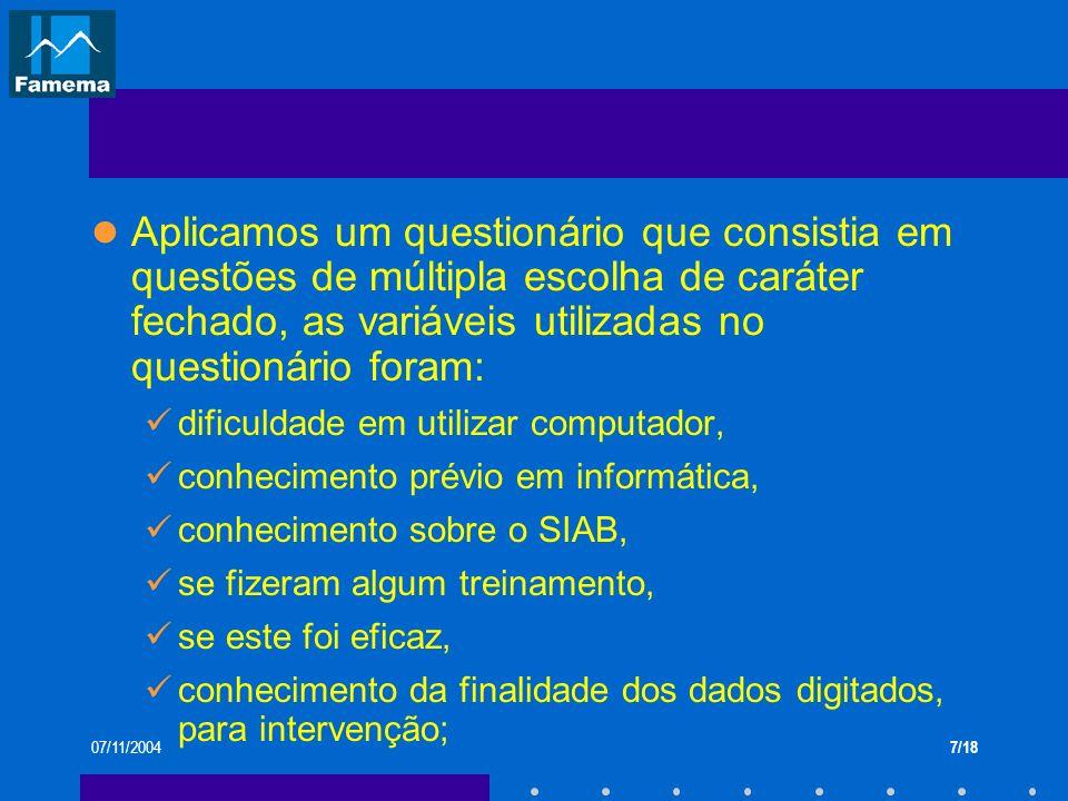 07/11/20047/18 Aplicamos um questionário que consistia em questões de múltipla escolha de caráter fechado, as variáveis utilizadas no questionário for