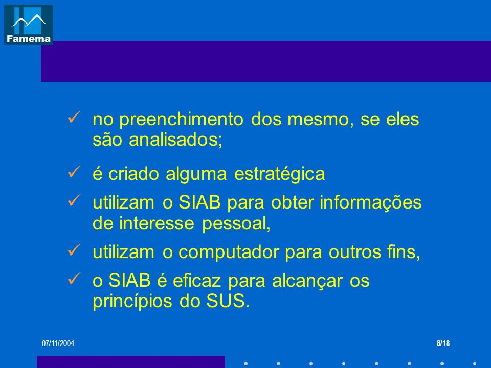 07/11/20048/18 no preenchimento dos mesmo, se eles são analisados; é criado alguma estratégica utilizam o SIAB para obter informações de interesse pes