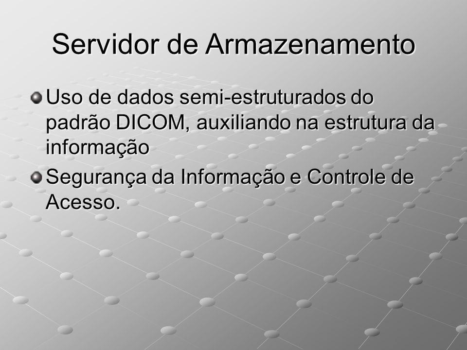 Servidor de Armazenamento Uso de dados semi-estruturados do padrão DICOM, auxiliando na estrutura da informação Segurança da Informação e Controle de