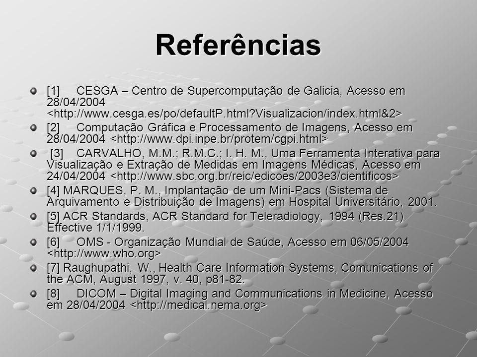 Referências [1] CESGA – Centro de Supercomputação de Galicia, Acesso em 28/04/2004 [1] CESGA – Centro de Supercomputação de Galicia, Acesso em 28/04/2