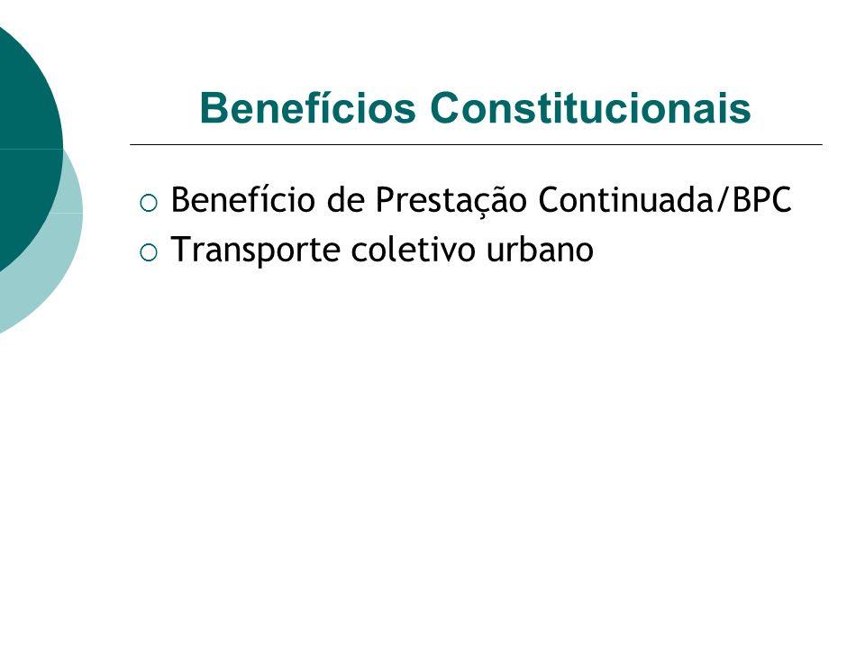 Benefícios Constitucionais Benefício de Prestação Continuada/BPC Transporte coletivo urbano