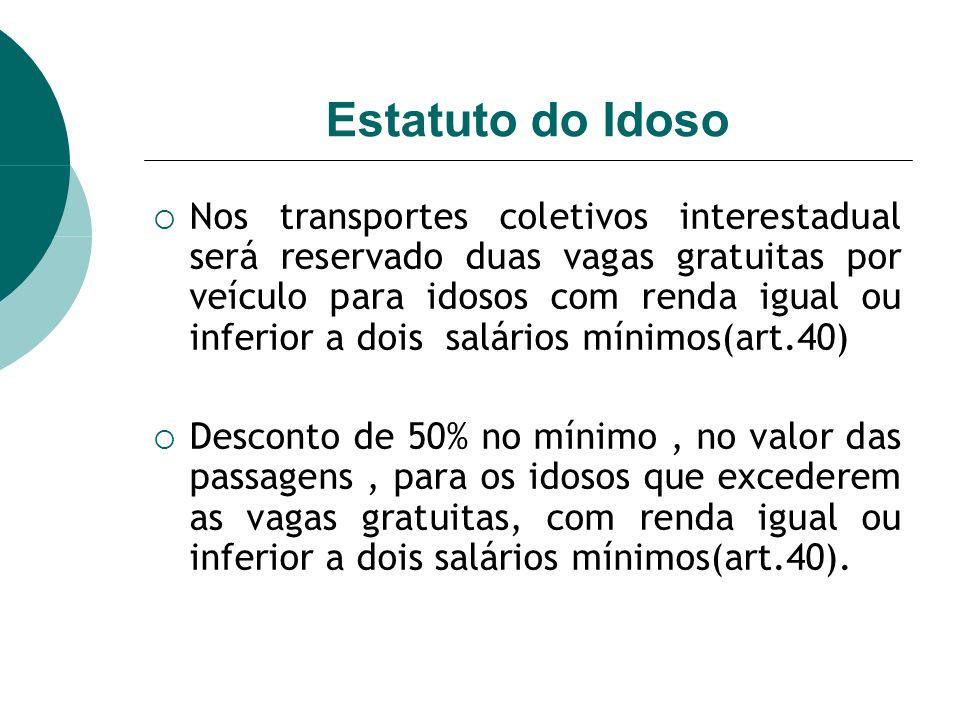 Estatuto do Idoso Nos transportes coletivos interestadual será reservado duas vagas gratuitas por veículo para idosos com renda igual ou inferior a do