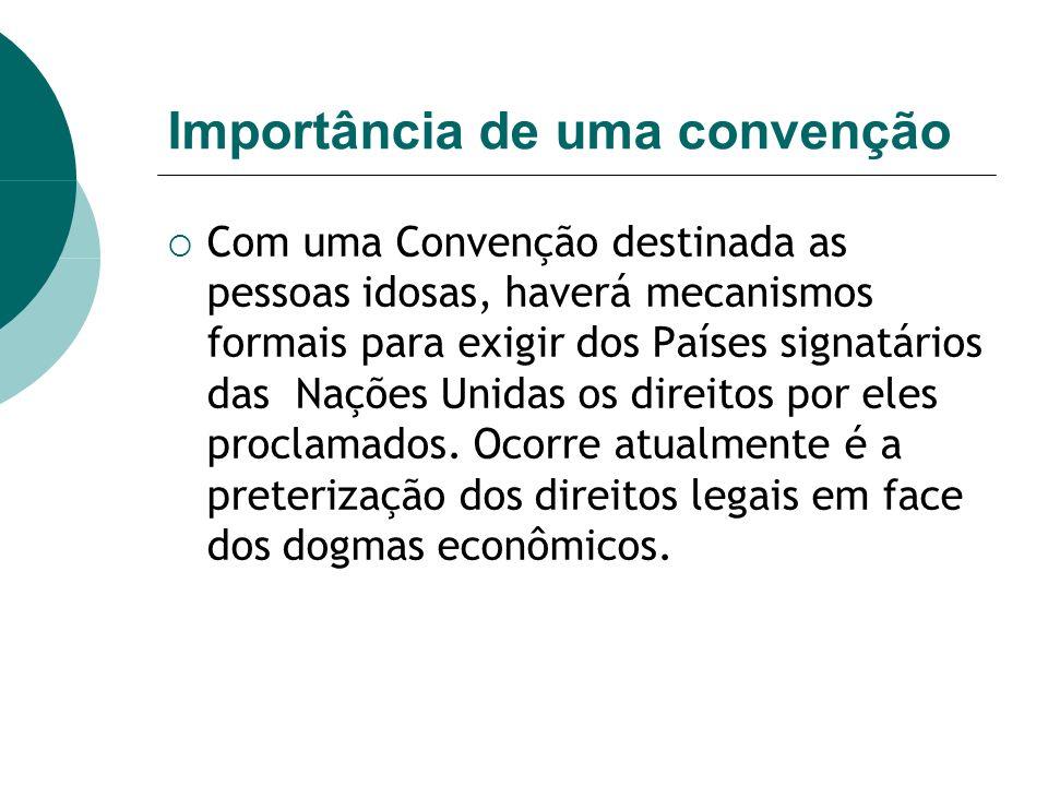 Importância de uma convenção Com uma Convenção destinada as pessoas idosas, haverá mecanismos formais para exigir dos Países signatários das Nações Un