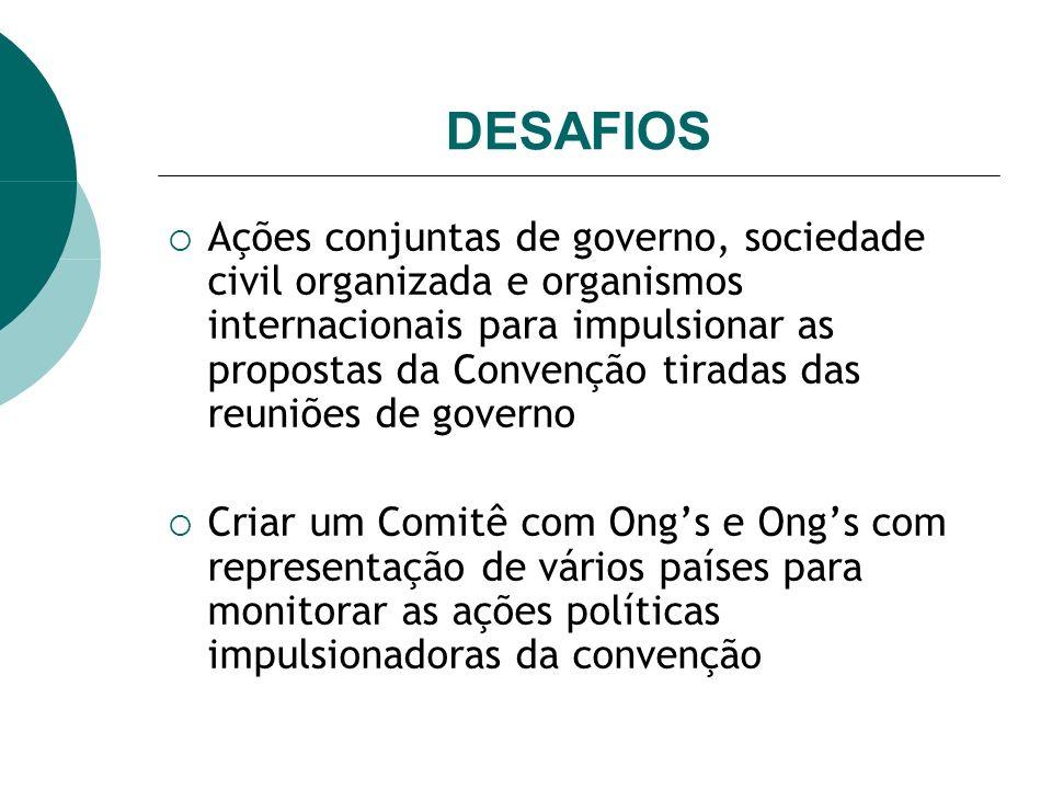 DESAFIOS Ações conjuntas de governo, sociedade civil organizada e organismos internacionais para impulsionar as propostas da Convenção tiradas das reu