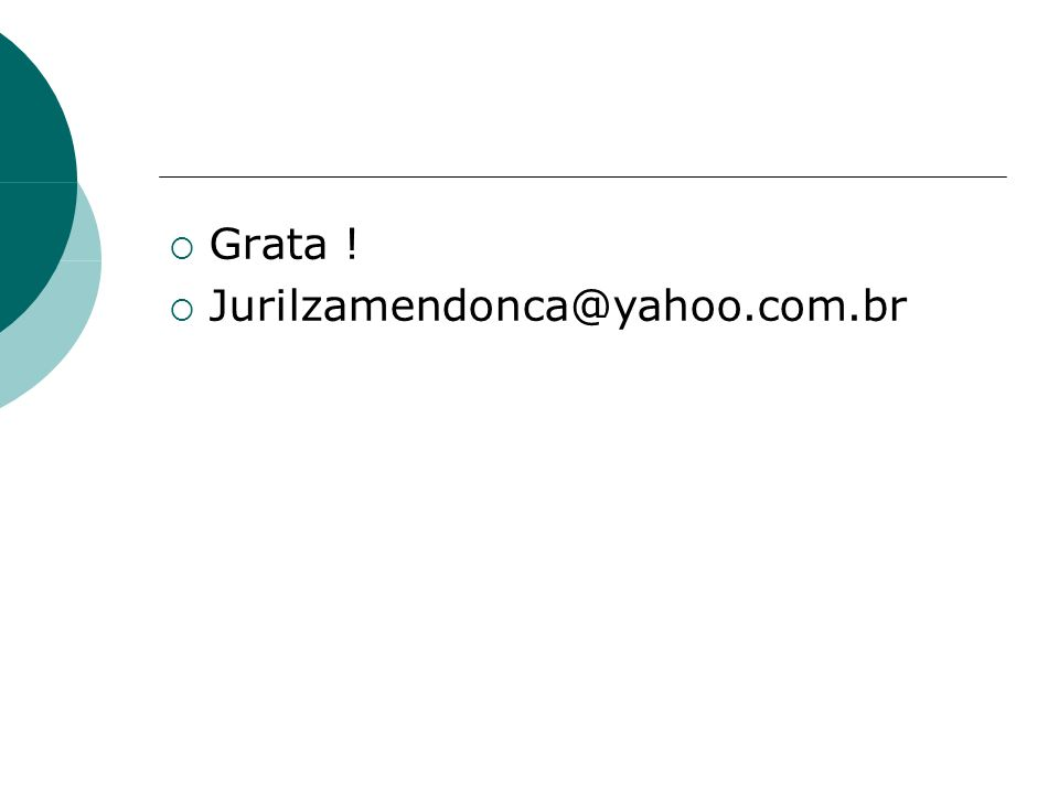 Grata ! Jurilzamendonca@yahoo.com.br