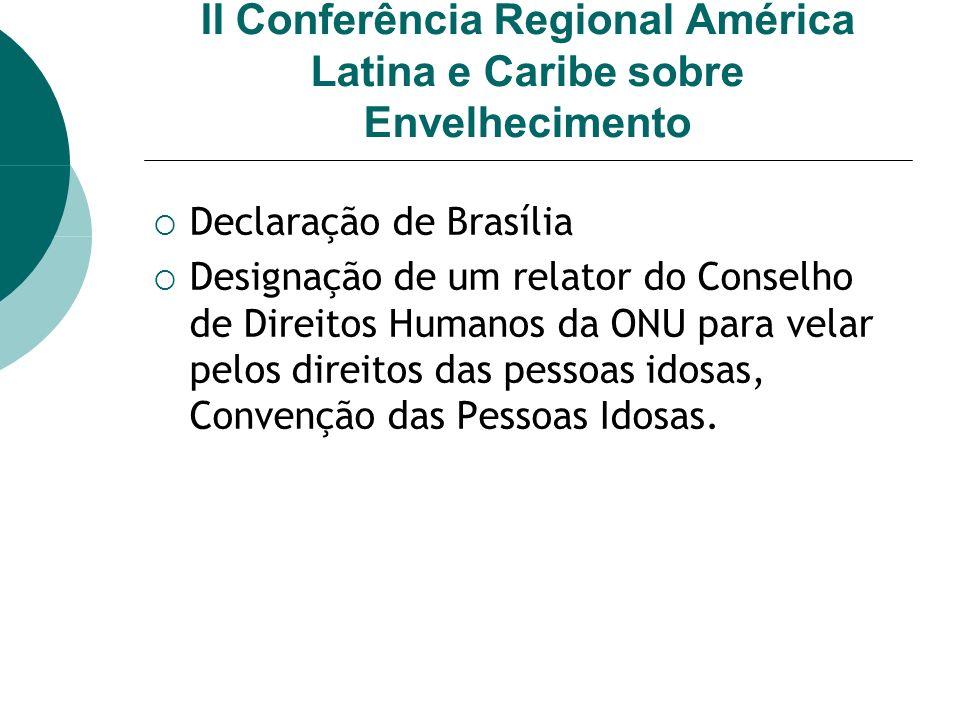 II Conferência Regional América Latina e Caribe sobre Envelhecimento Declaração de Brasília Designação de um relator do Conselho de Direitos Humanos d