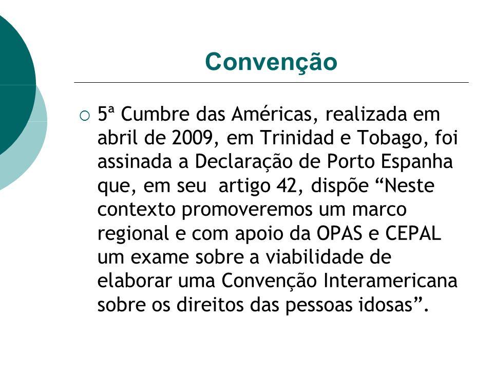 Convenção 5ª Cumbre das Américas, realizada em abril de 2009, em Trinidad e Tobago, foi assinada a Declaração de Porto Espanha que, em seu artigo 42,