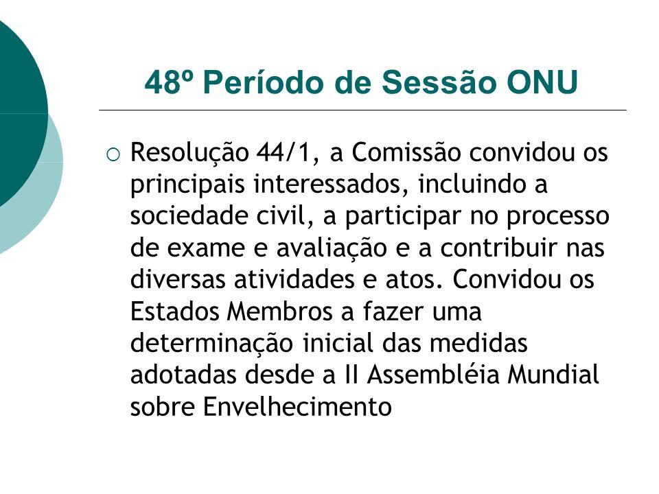 48º Período de Sessão ONU Resolução 44/1, a Comissão convidou os principais interessados, incluindo a sociedade civil, a participar no processo de exame e avaliação e a contribuir nas diversas atividades e atos.