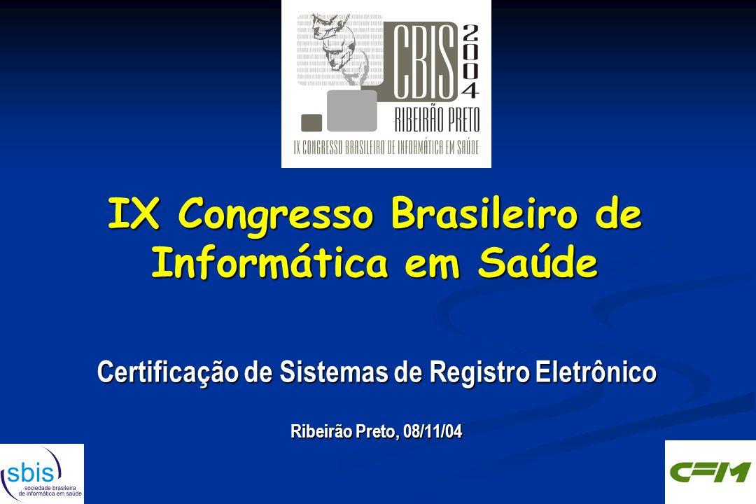 IX Congresso Brasileiro de Informática em Saúde Certificação de Sistemas de Registro Eletrônico Ribeirão Preto, 08/11/04 Certificação de Sistemas de Registro Eletrônico Ribeirão Preto, 08/11/04