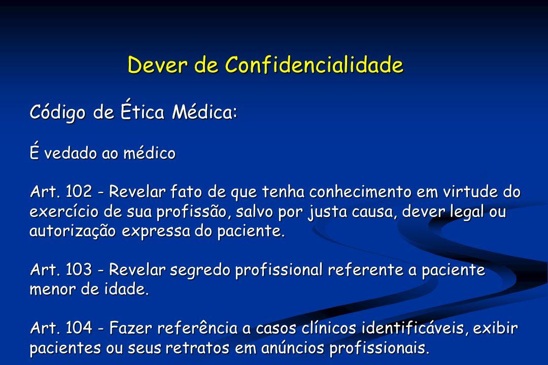 Dever de Confidencialidade Código de Ética Médica: É vedado ao médico Art.