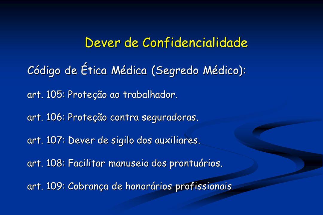 Dever de Confidencialidade Código de Ética Médica (Segredo Médico): art.