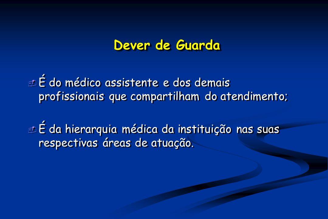 Dever de Guarda É do médico assistente e dos demais profissionais que compartilham do atendimento; É da hierarquia médica da instituição nas suas respectivas áreas de atuação.