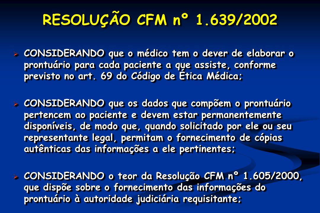 RESOLUÇÃO CFM nº 1.639/2002 CONSIDERANDO que o médico tem o dever de elaborar o prontuário para cada paciente a que assiste, conforme previsto no art.