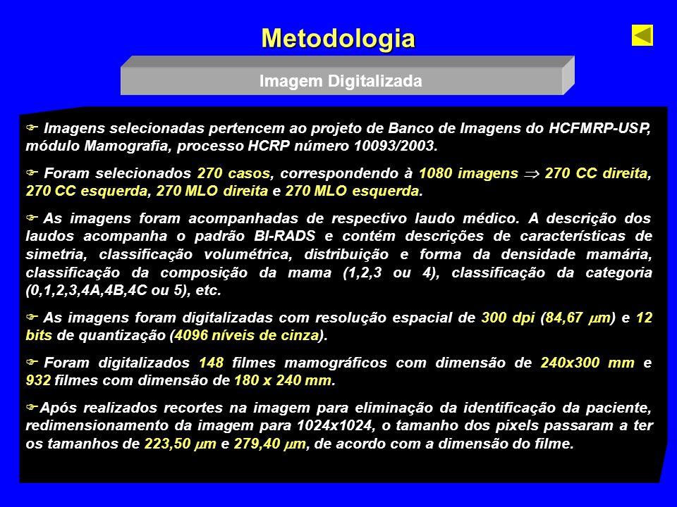 7 Metodologia Imagem Digitalizada Imagens selecionadas pertencem ao projeto de Banco de Imagens do HCFMRP-USP, módulo Mamografia, processo HCRP número