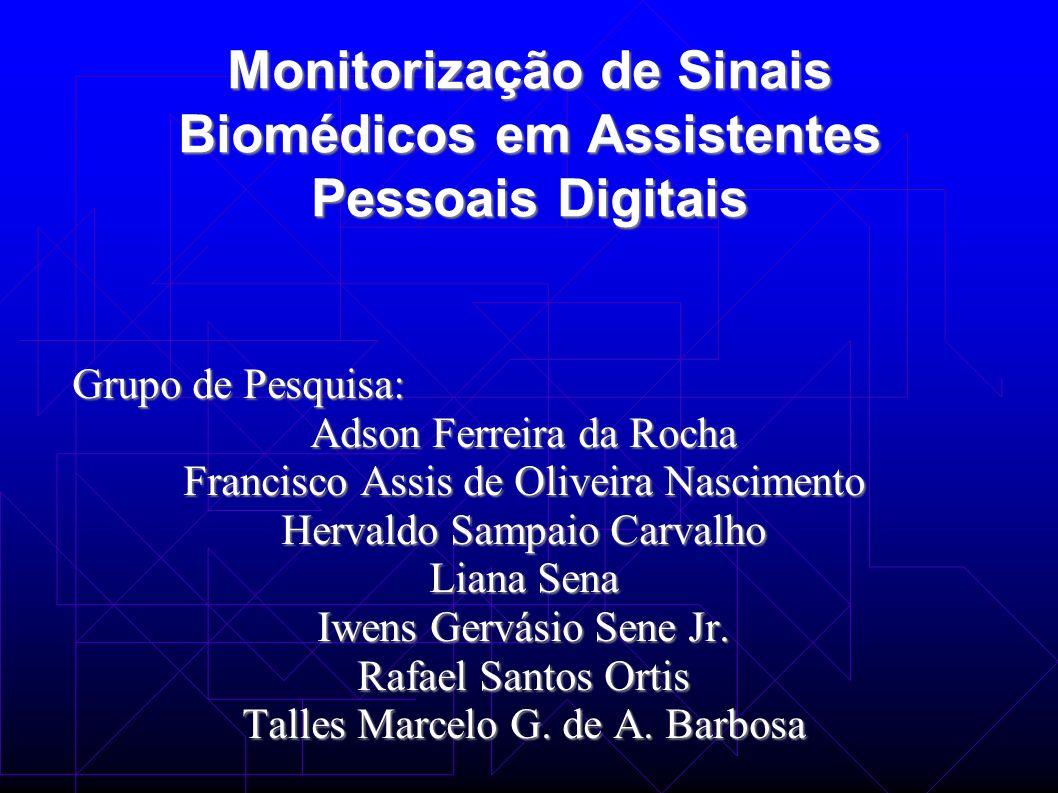 Monitorização de Sinais Biomédicos em Assistentes Pessoais Digitais Grupo de Pesquisa: Adson Ferreira da Rocha Francisco Assis de Oliveira Nascimento