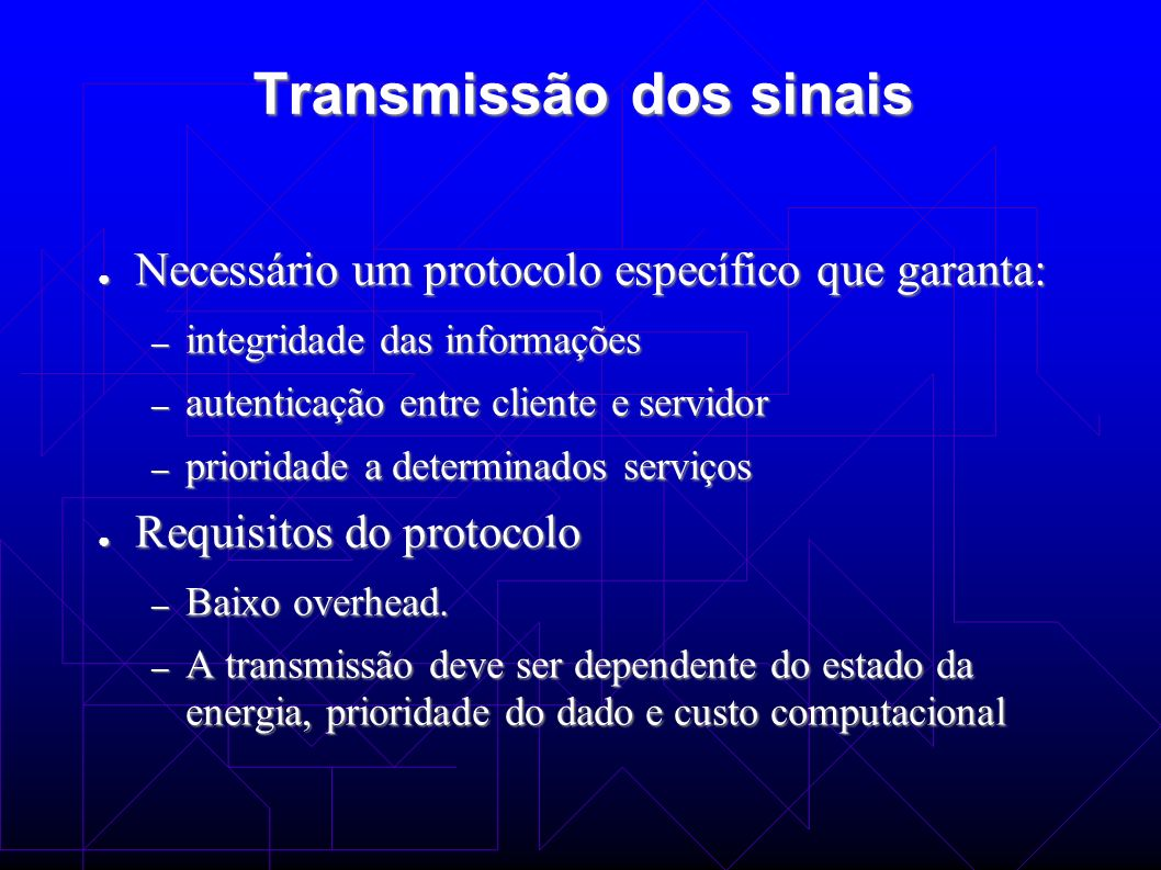 Transmissão dos sinais Necessário um protocolo específico que garanta: Necessário um protocolo específico que garanta: – integridade das informações –