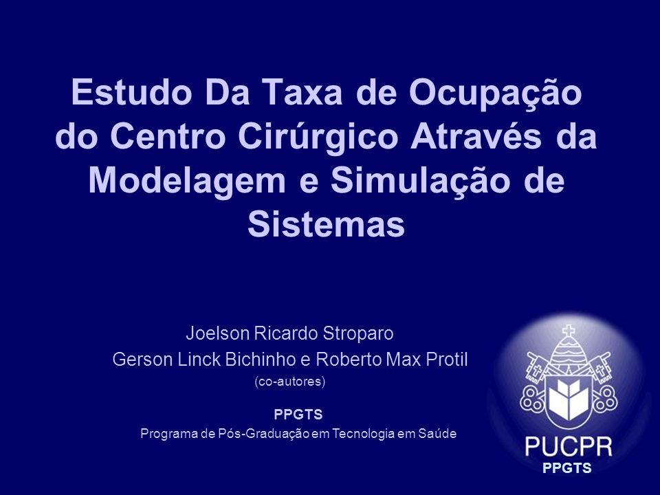 PPGTS Estudo Da Taxa de Ocupação do Centro Cirúrgico Através da Modelagem e Simulação de Sistemas Joelson Ricardo Stroparo Gerson Linck Bichinho e Rob