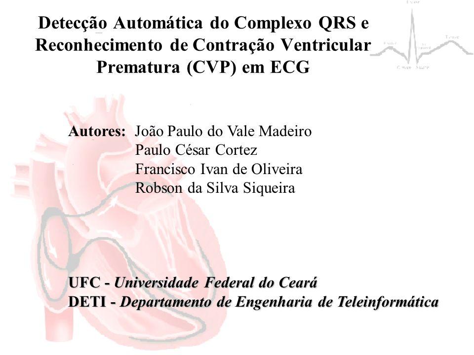 Detecção Automática do Complexo QRS e Reconhecimento de Contração Ventricular Prematura (CVP) em ECG Autores: João Paulo do Vale Madeiro Paulo César C