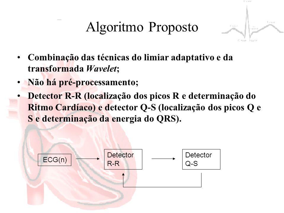 Algoritmo Proposto Combinação das técnicas do limiar adaptativo e da transformada Wavelet; Não há pré-processamento; Detector R-R (localização dos pic