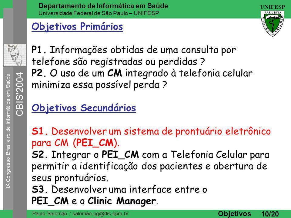 IX Congresso Brasileiro de Informática em Saúde CBIS 2004 UNIFESP Paulo Salomão / salomao-pg@dis.epm.br Departamento de Informática em Saúde Universidade Federal de São Paulo – UNIFESP 10/20 Objetivos Primários P1.
