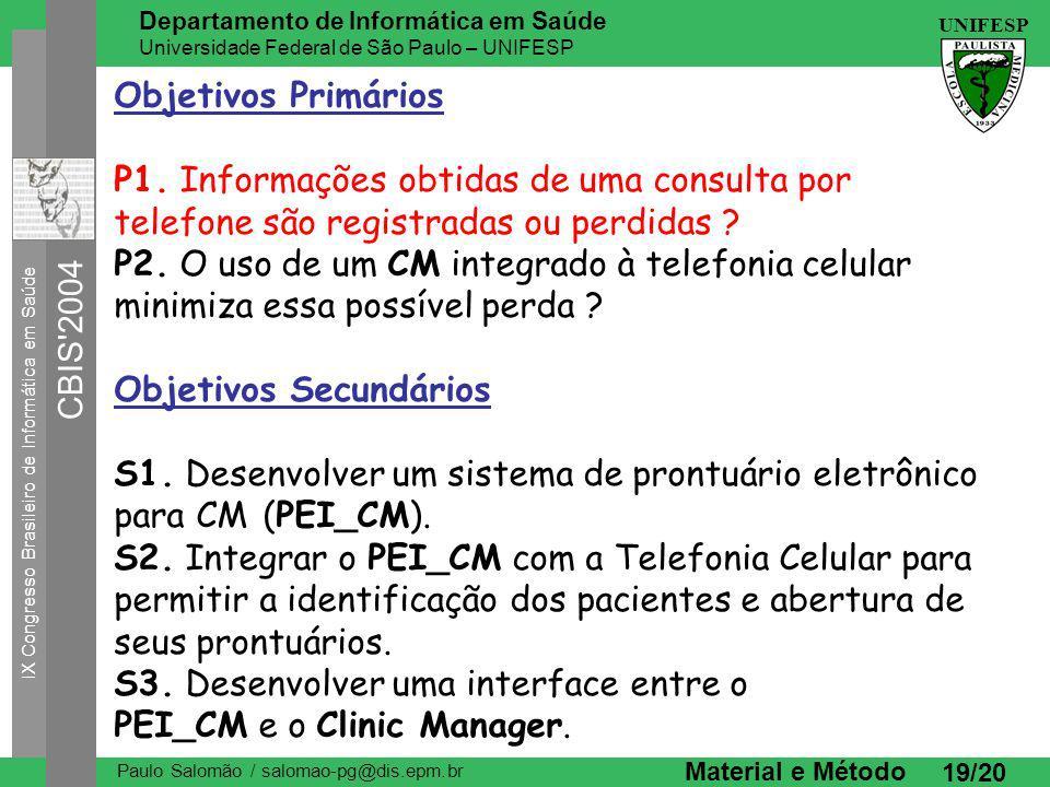 IX Congresso Brasileiro de Informática em Saúde CBIS 2004 UNIFESP Paulo Salomão / salomao-pg@dis.epm.br Departamento de Informática em Saúde Universidade Federal de São Paulo – UNIFESP 19/20 Material e Método Objetivos Primários P1.