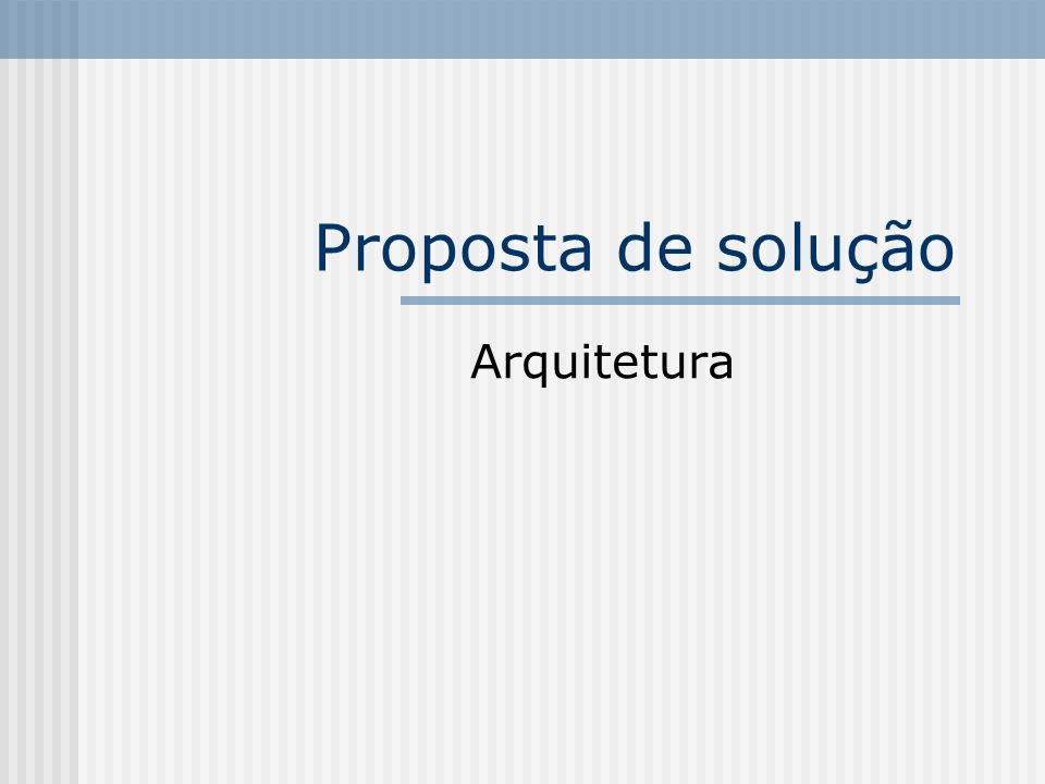 Proposta de solução Arquitetura