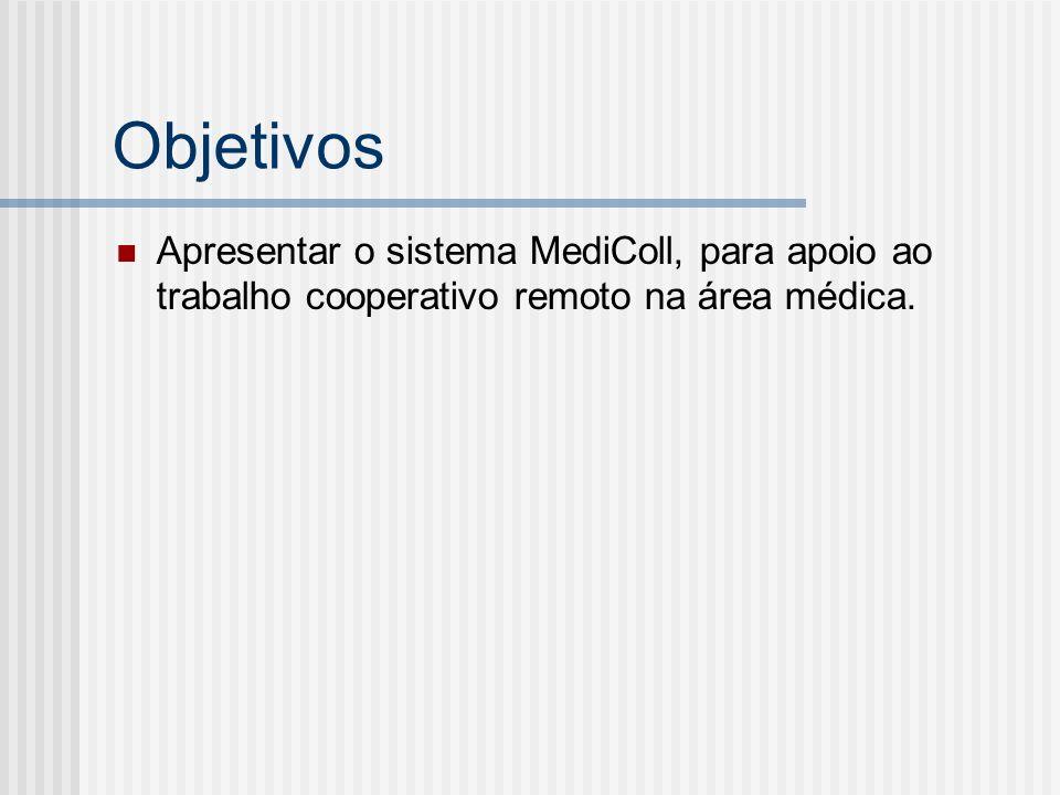 Apresentar o sistema MediColl, para apoio ao trabalho cooperativo remoto na área médica.