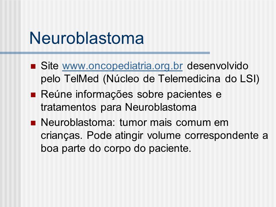 Neuroblastoma Site www.oncopediatria.org.br desenvolvido pelo TelMed (Núcleo de Telemedicina do LSI)www.oncopediatria.org.br Reúne informações sobre p