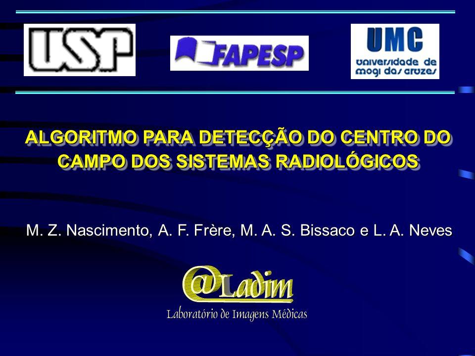 ALGORITMO PARA DETECÇÃO DO CENTRO DO CAMPO DOS SISTEMAS RADIOLÓGICOS M. Z. Nascimento, A. F. Frère, M. A. S. Bissaco e L. A. Neves