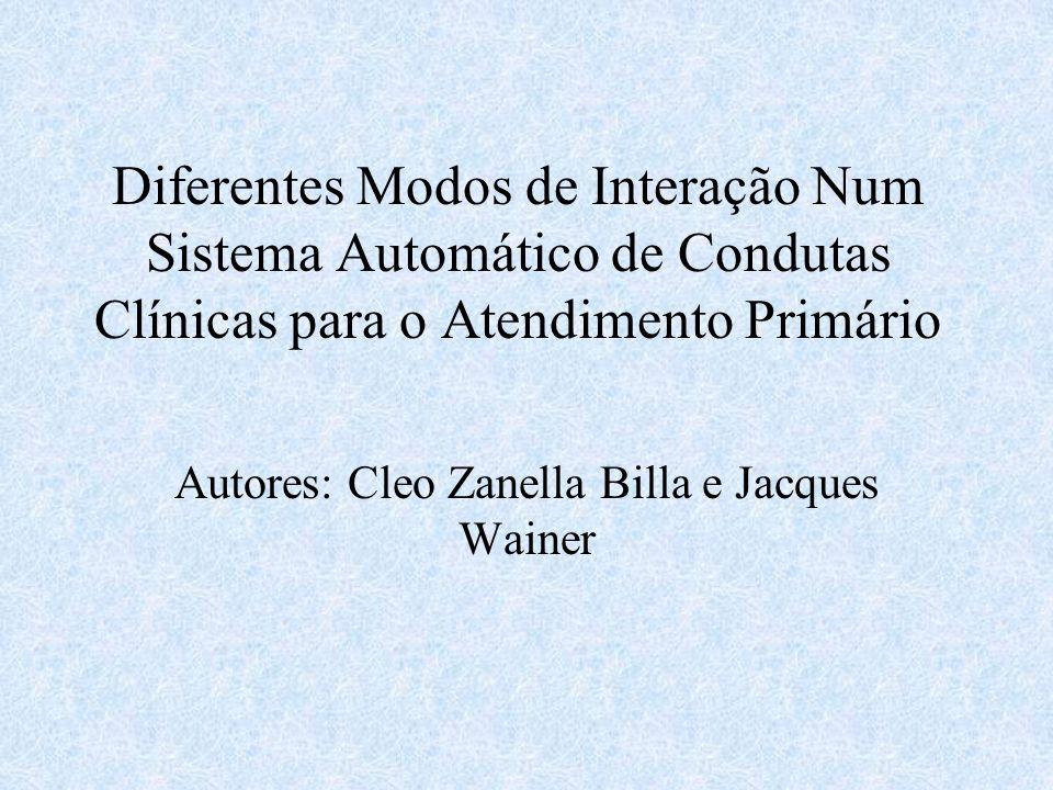 Diferentes Modos de Interação Num Sistema Automático de Condutas Clínicas para o Atendimento Primário Autores: Cleo Zanella Billa e Jacques Wainer