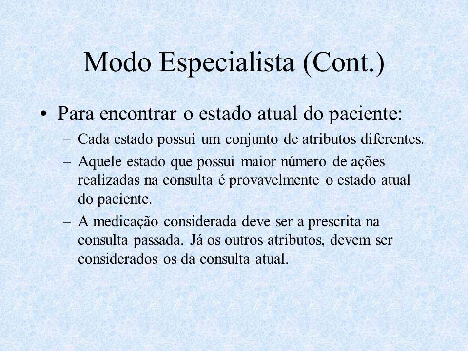 Modo Especialista (Cont.) Para encontrar o estado atual do paciente: –Cada estado possui um conjunto de atributos diferentes. –Aquele estado que possu