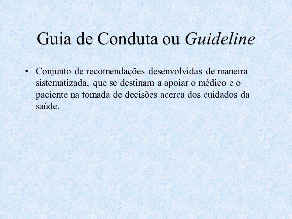 Guia de Conduta ou Guideline Conjunto de recomendações desenvolvidas de maneira sistematizada, que se destinam a apoiar o médico e o paciente na tomad