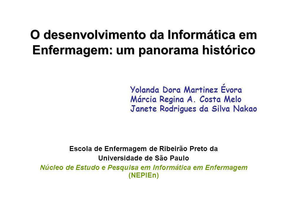 O desenvolvimento da Informática em Enfermagem: um panorama histórico Escola de Enfermagem de Ribeirão Preto da Universidade de São Paulo Núcleo de Es