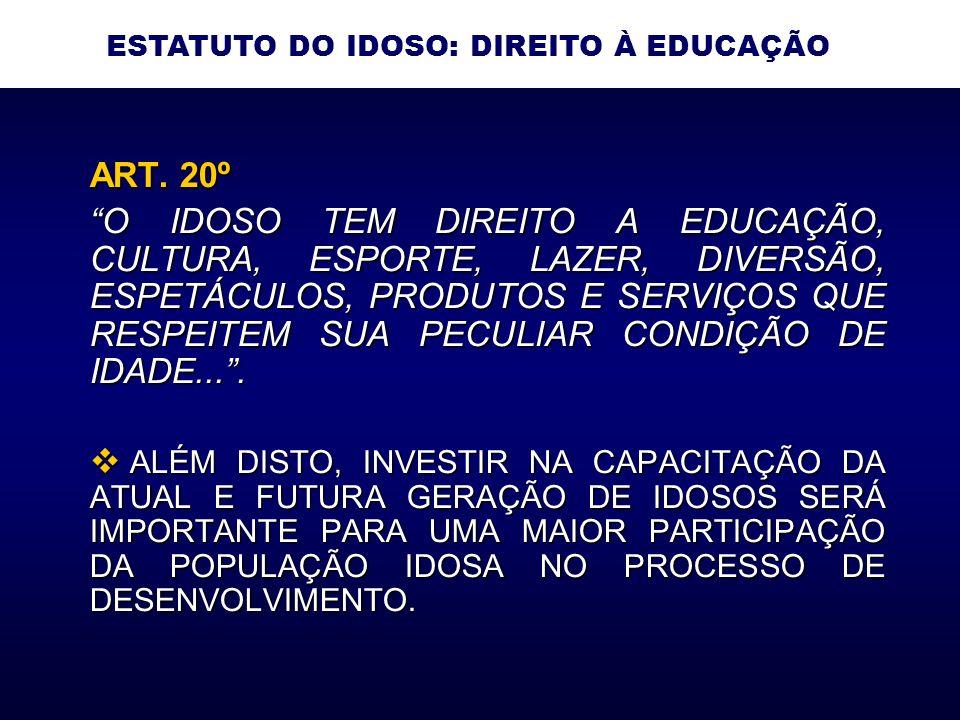 ART. 20º O IDOSO TEM DIREITO A EDUCAÇÃO, CULTURA, ESPORTE, LAZER, DIVERSÃO, ESPETÁCULOS, PRODUTOS E SERVIÇOS QUE RESPEITEM SUA PECULIAR CONDIÇÃO DE ID