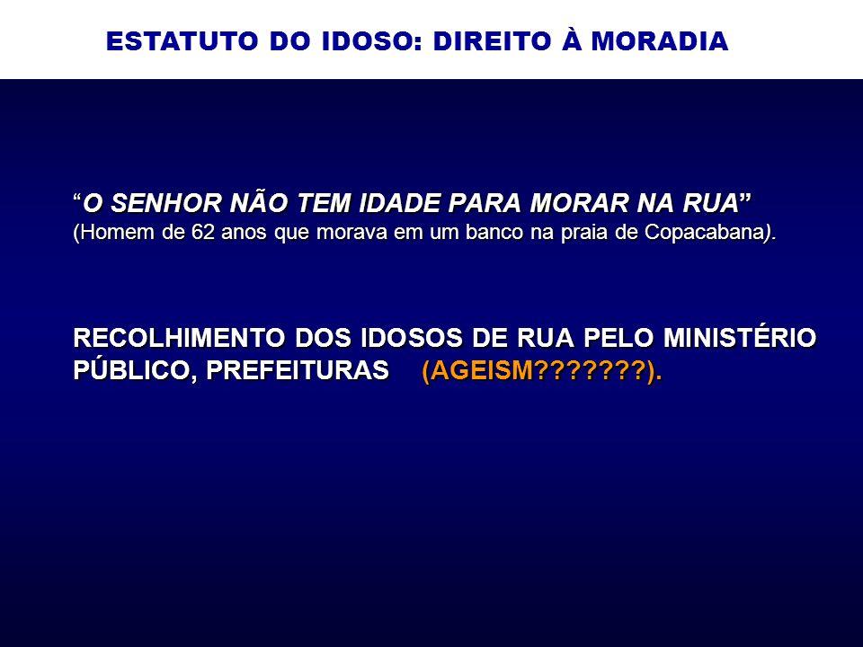 O SENHOR NÃO TEM IDADE PARA MORAR NA RUAO SENHOR NÃO TEM IDADE PARA MORAR NA RUA (Homem de 62 anos que morava em um banco na praia de Copacabana).