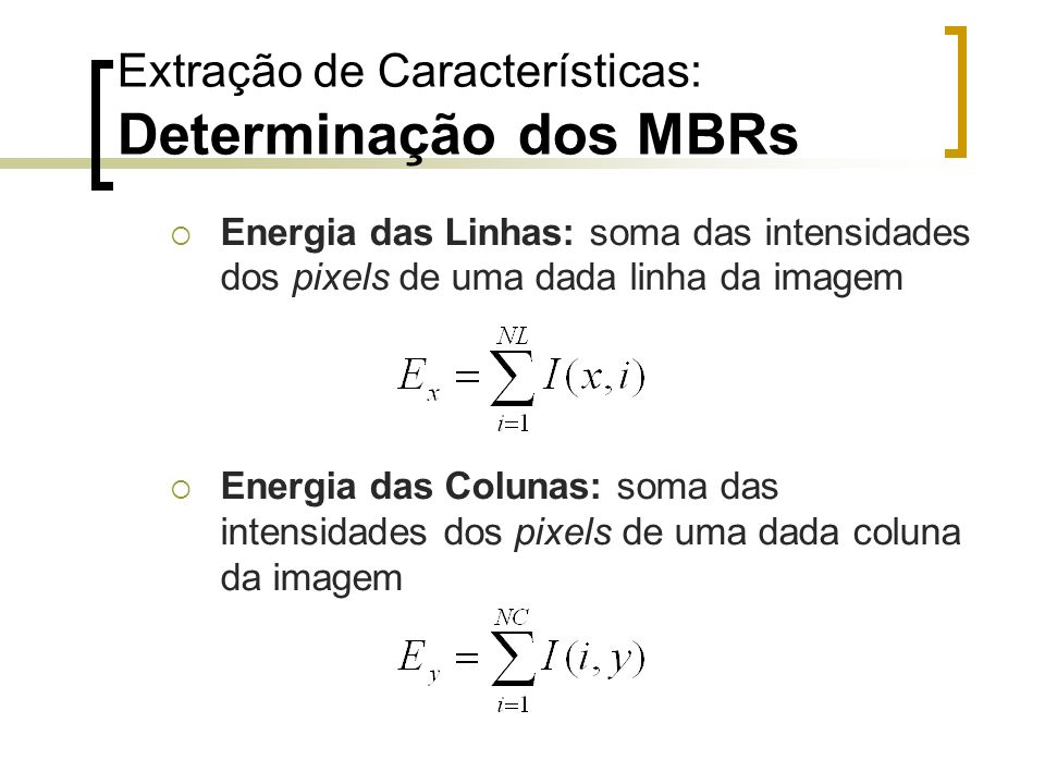 Extração de Características: Determinação dos MBRs Energia das Linhas: soma das intensidades dos pixels de uma dada linha da imagem Energia das Coluna