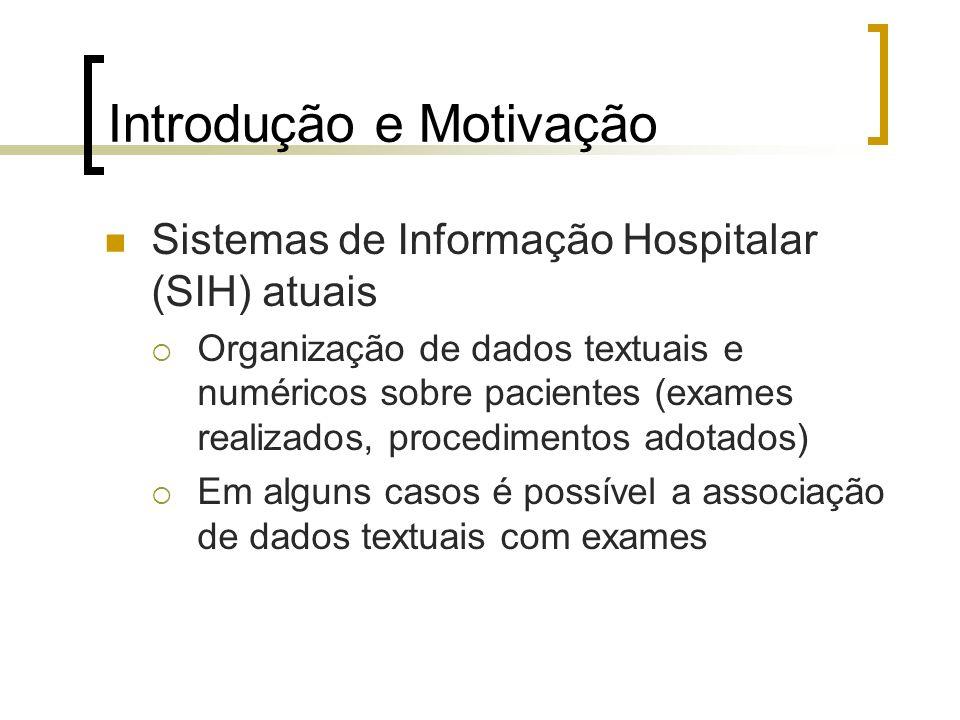 Introdução e Motivação Sistemas de Informação Hospitalar (SIH) atuais Organização de dados textuais e numéricos sobre pacientes (exames realizados, pr