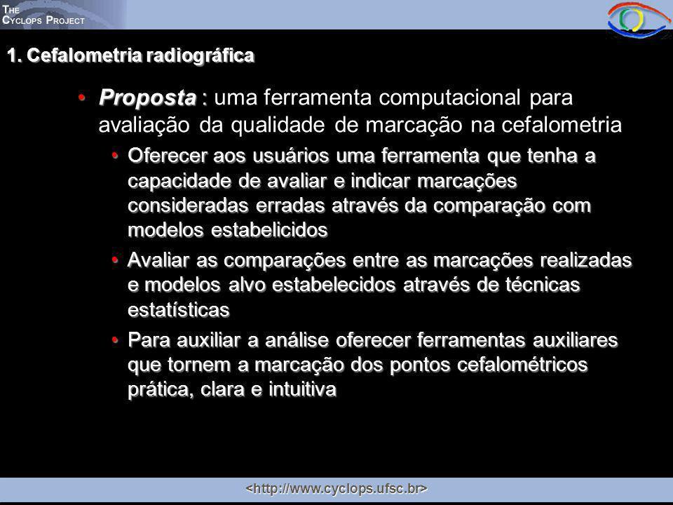 1. Cefalometria radiográfica Proposta :Proposta : uma ferramenta computacional para avaliação da qualidade de marcação na cefalometria Oferecer aos us