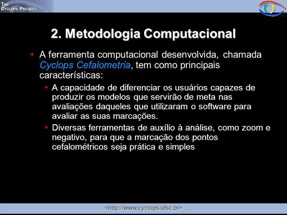 2. Metodologia Computacional A ferramenta computacional desenvolvida, chamada Cyclops Cefalometria, tem como principais características: A capacidade
