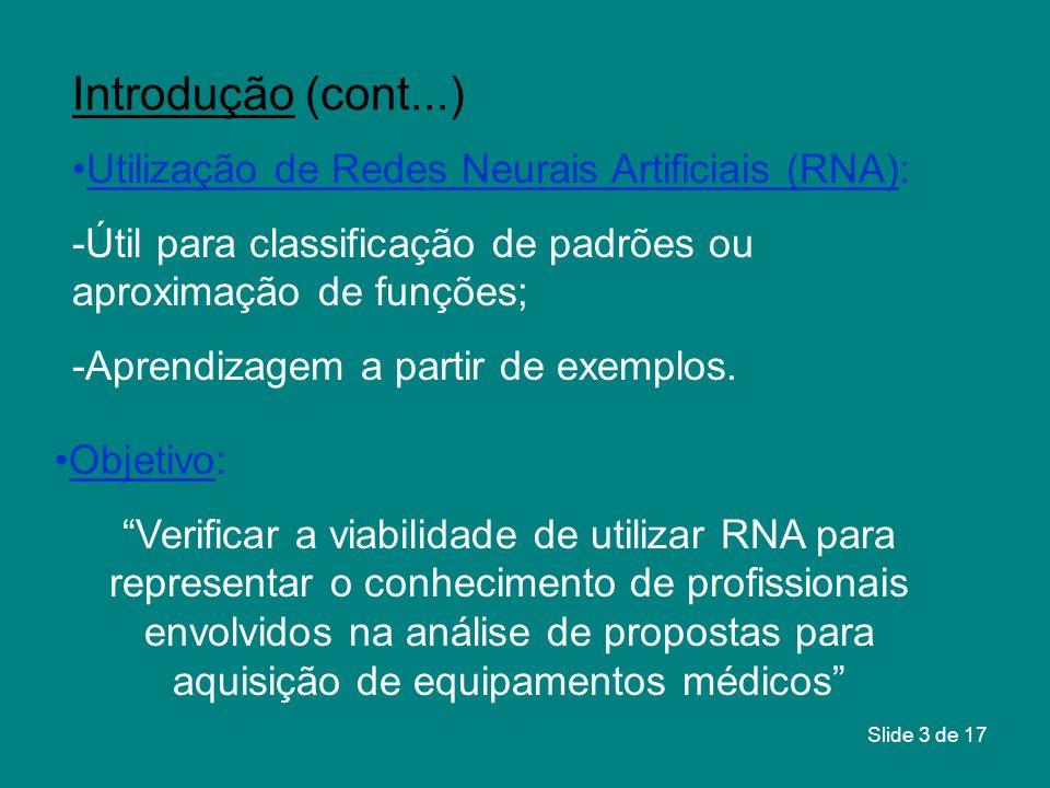 Slide 3 de 17 Utilização de Redes Neurais Artificiais (RNA): -Útil para classificação de padrões ou aproximação de funções; -Aprendizagem a partir de