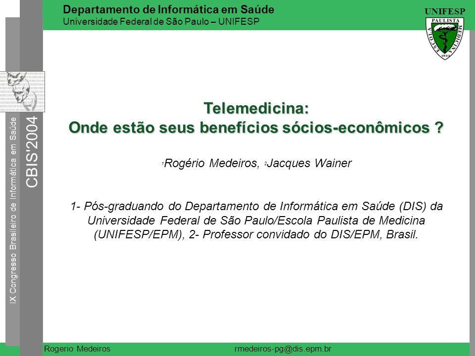 IX Congresso Brasileiro de Informática em Saúde CBIS'2004 UNIFESP Rogerio Medeiros Departamento de Informática em Saúde Universidade Federal de São Pa