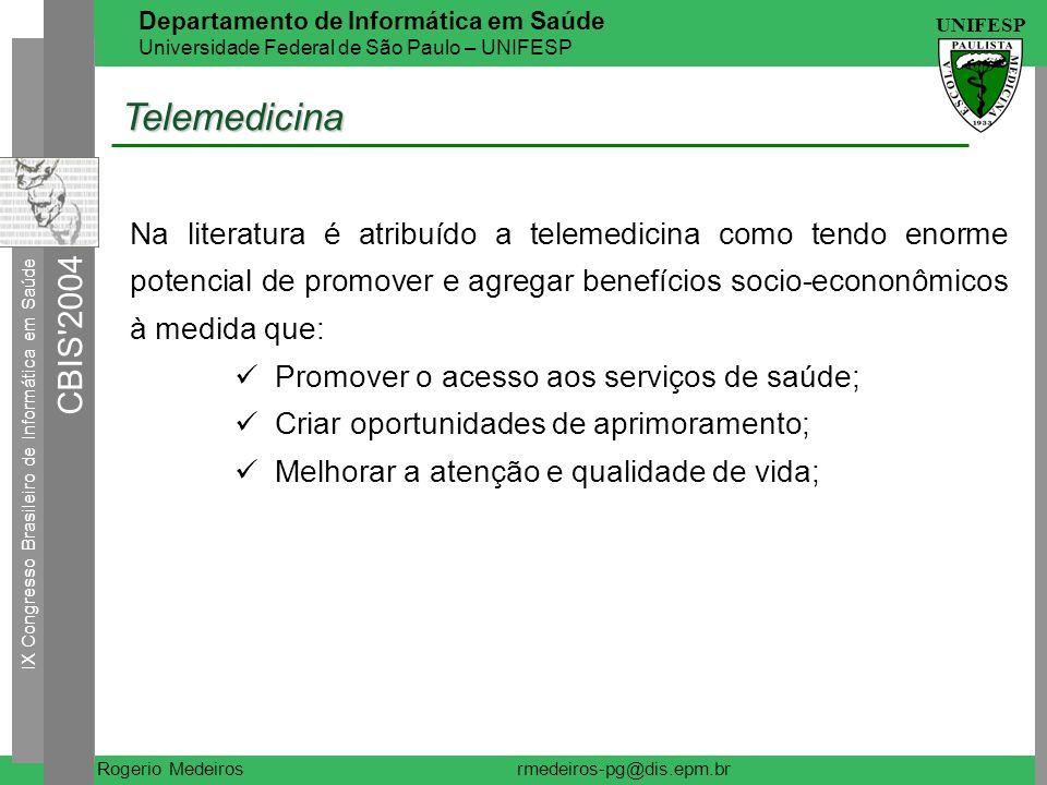 IX Congresso Brasileiro de Informática em Saúde CBIS 2004 UNIFESP Rogerio Medeiros Departamento de Informática em Saúde Universidade Federal de São Paulo – UNIFESP rmedeiros-pg@dis.epm.br