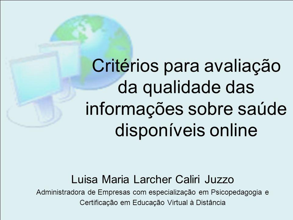 Critérios para avaliação da qualidade das informações sobre saúde disponíveis online Luisa Maria Larcher Caliri Juzzo Administradora de Empresas com e
