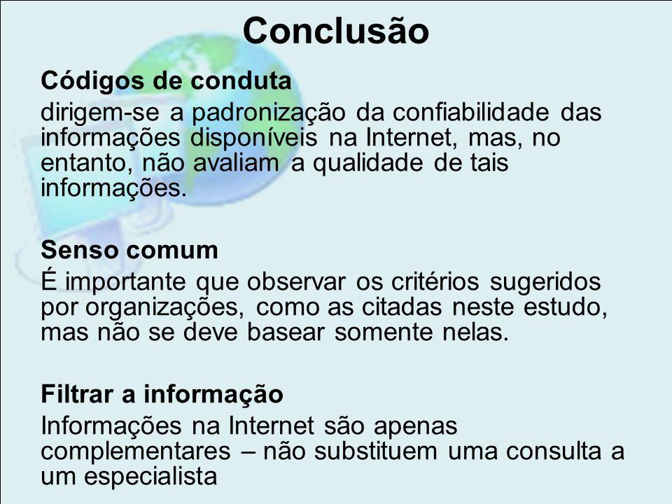 Conclusão Códigos de conduta dirigem-se a padronização da confiabilidade das informações disponíveis na Internet, mas, no entanto, não avaliam a quali