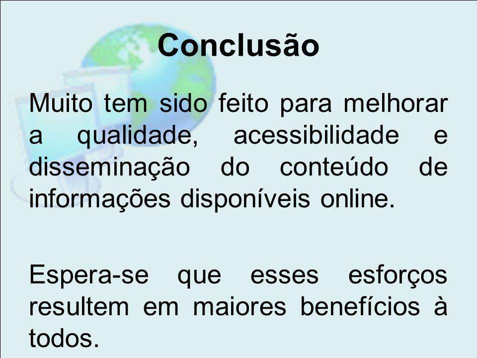 Conclusão Muito tem sido feito para melhorar a qualidade, acessibilidade e disseminação do conteúdo de informações disponíveis online. Espera-se que e