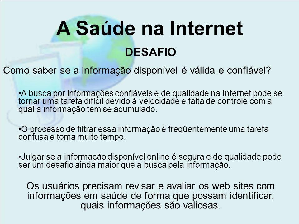 A Saúde na Internet A busca por informações confiáveis e de qualidade na Internet pode se tornar uma tarefa difícil devido à velocidade e falta de con