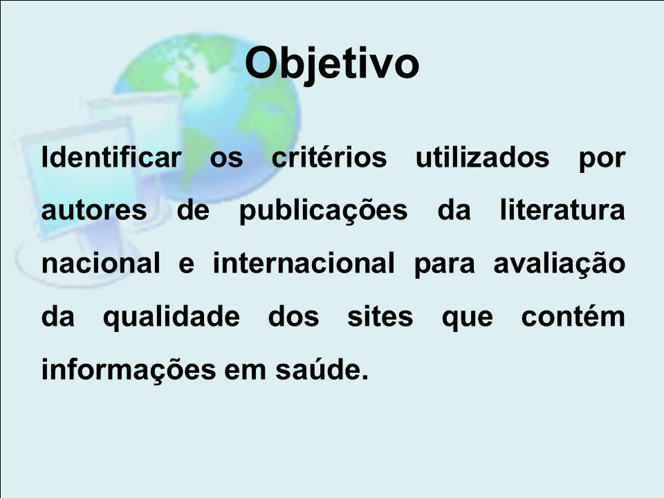 Objetivo Identificar os critérios utilizados por autores de publicações da literatura nacional e internacional para avaliação da qualidade dos sites q
