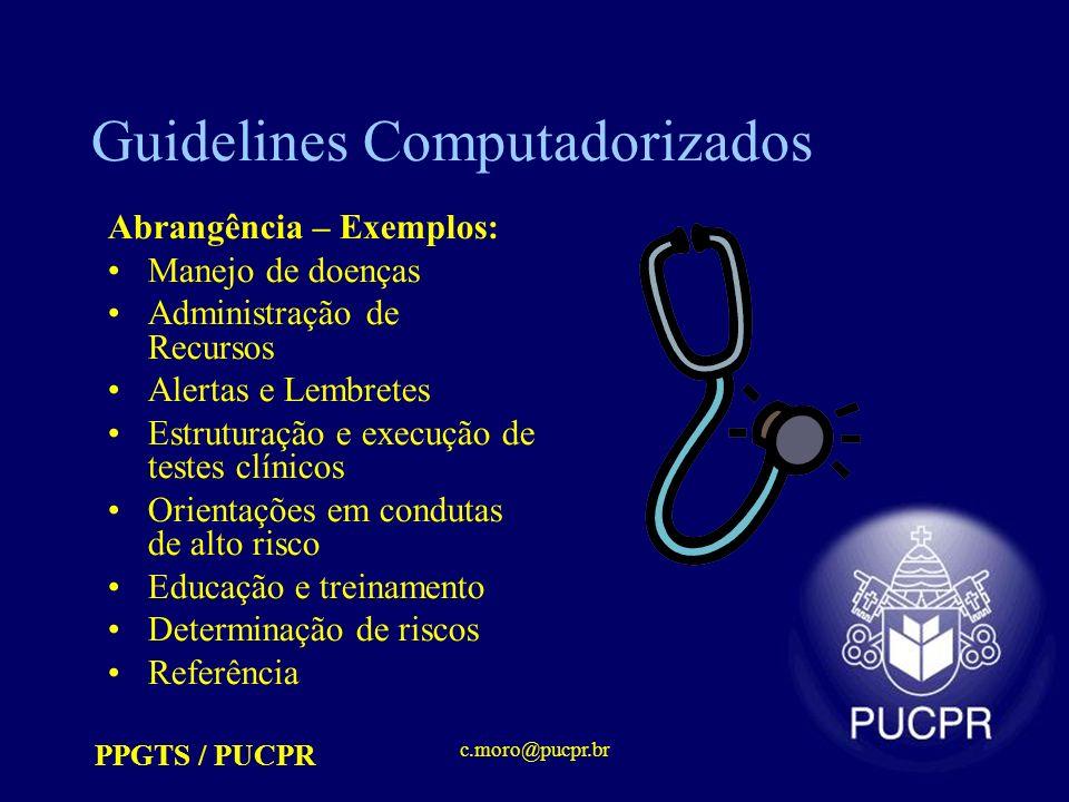 PPGTS / PUCPR c.moro@pucpr.br Guidelines Computadorizados Abrangência – Exemplos: Manejo de doenças Administração de Recursos Alertas e Lembretes Estr