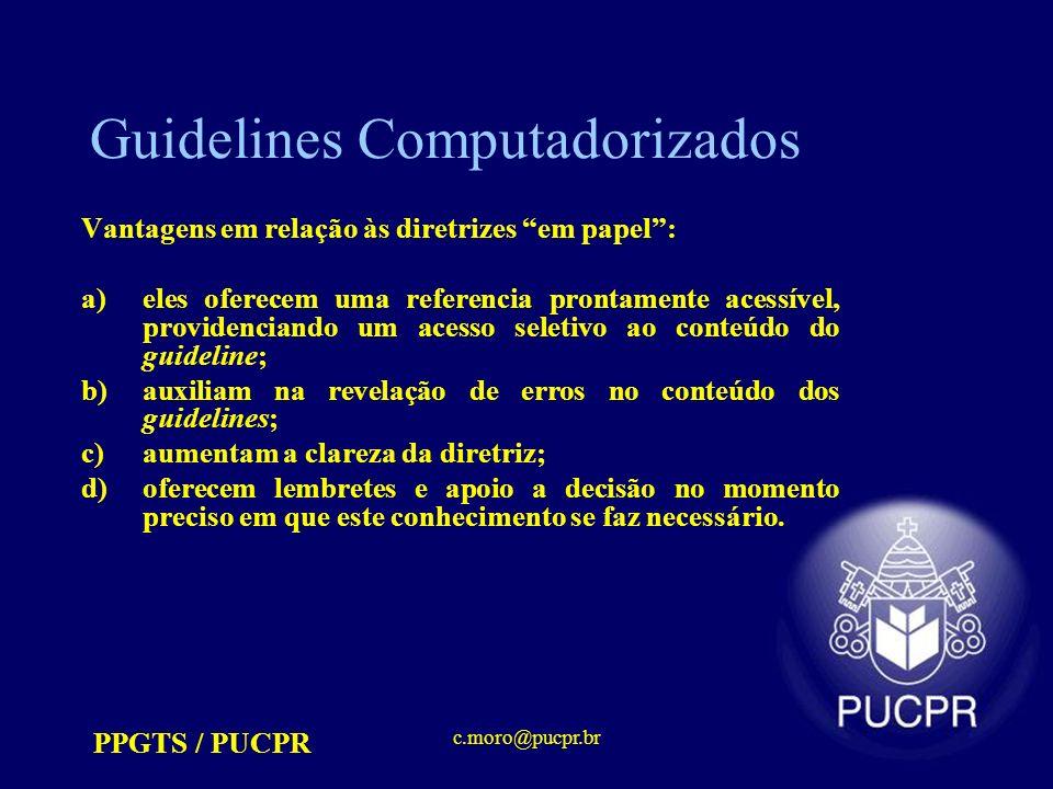 PPGTS / PUCPR c.moro@pucpr.br Guidelines Computadorizados Vantagens em relação às diretrizes em papel: a)eles oferecem uma referencia prontamente aces